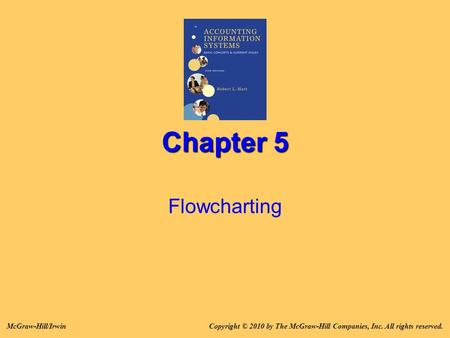 Chapter 5 Flowcharting Copyright © 2010 by The McGraw-Hill Companies, Inc. All rights reserved.McGraw-Hill/Irwin.