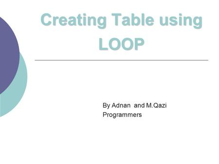 Creating Table using LOOP By Adnan and M.Qazi Programmers.