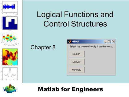 Matlab for Engineers Logical Functions and Control Structures Chapter 8.