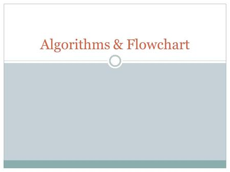 Algorithms & Flowchart. Algorithms An algorithm is the step that a programmer will write that will become a program. It is written in a form of structured.
