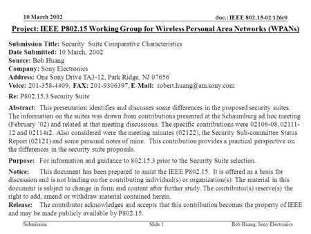 10 March 2002 doc.: IEEE 802.15-02/126r0 Bob Huang, Sony ElectronicsSlide 1Submission Project: IEEE P802.15 Working Group for Wireless Personal Area Networks.