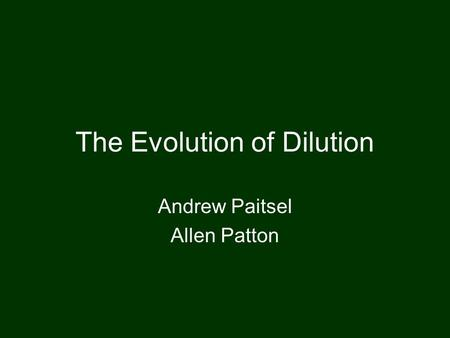 The Evolution of Dilution Andrew Paitsel Allen Patton.