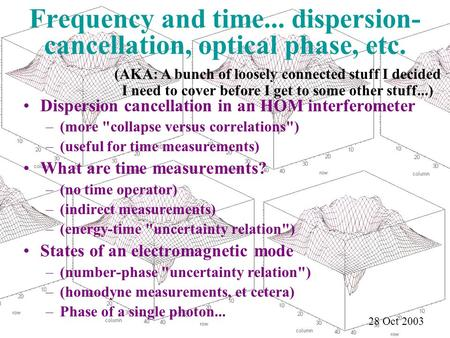Frequency and time... dispersion- cancellation, optical phase, etc. Dispersion cancellation in an HOM interferometer –(more collapse versus correlations)