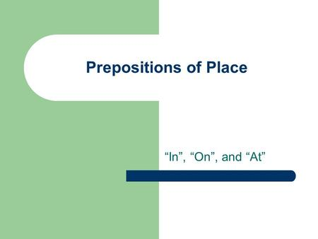 "Prepositions of Place ""In"", ""On"", and ""At"". Use ""in"" with spaces In a box."