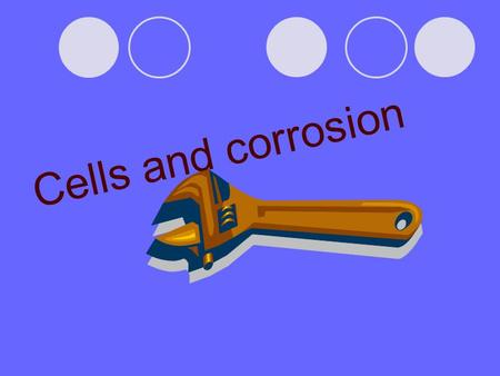 Cells and corrosion. AN ACTIVITY SERIES FOR METALS ■ With oxygen Li, Na, K, Ca and Ba react rapidly at room temperature, while Mg, Al, Zn and Fe react.