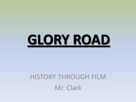 GLORY ROAD HISTORY THROUGH FILM Mr. Clark. Don Haskins.