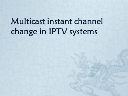 Multicast instant channel change in IPTV systems 1.