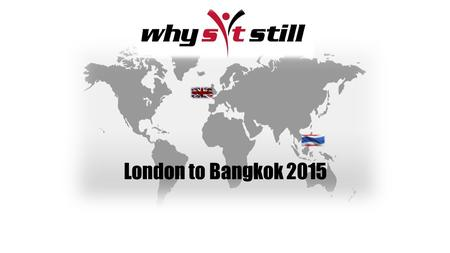 London to Bangkok 2015. The Challenge 1 Charity 2 Men 2 Pre production Hondas 12 Countries 21 Days 9000 Miles.