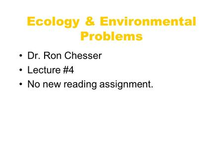 Ecology & Environmental Problems Dr. Ron Chesser Lecture #4 No new reading assignment. POPULATION GROWTH.