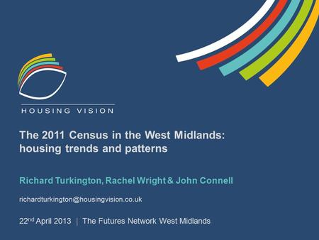 The 2011 Census in the West Midlands: housing trends and patterns Richard Turkington, Rachel Wright & John Connell