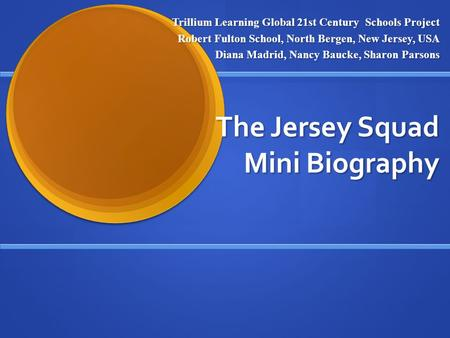 The Jersey Squad Mini Biography Trillium Learning Global 21st Century Schools Project Robert Fulton School, North Bergen, New Jersey, USA Diana Madrid,