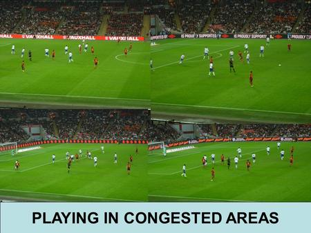 PLAYING IN CONGESTED AREAS. 7 v 5 7 v 3 7 v 4 PLAYING IN CONGESTED AREAS 8 players Area of 15 x 15 yds ? F F F F.