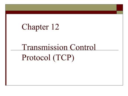 Chapter 12 Transmission Control Protocol (TCP). Outline  PROCESS-TO-PROCESS COMMUNICATION  TCP SERVICES  NUMBERING BYTES  FLOW CONTROL  SILLY WINDOW.