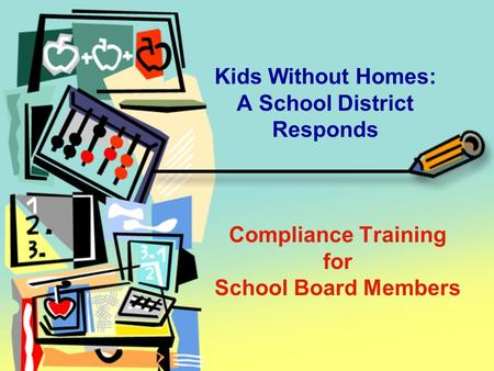 Compliance Training for School Board Members Kids Without Homes: A School District Responds.