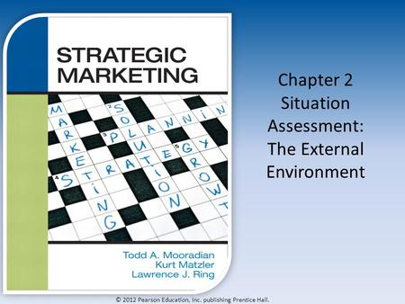 © 2012 Pearson Education, Inc. publishing Prentice Hall. Chapter 2 Situation Assessment: The External Environment.