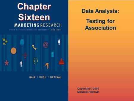 Chapter Sixteen Copyright © 2006 McGraw-Hill/Irwin Data Analysis: Testing for Association.