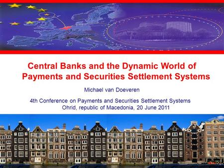 4th Conference on Payments and Securities Settlement Systems Ohrid, republic of Macedonia, 20 June 2011 Central Banks and the Dynamic World of Payments.