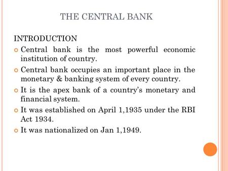 THE CENTRAL BANK INTRODUCTION Central bank is the most powerful economic institution of country. Central bank occupies an important place in the monetary.