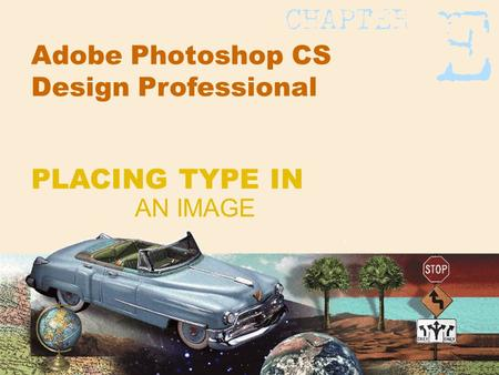 Adobe Photoshop CS Design Professional AN IMAGE PLACING TYPE IN.