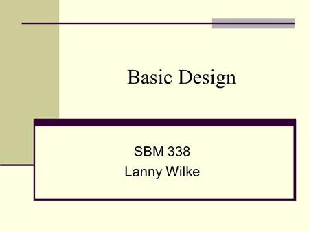 Basic Design SBM 338 Lanny Wilke. Four Basic Design Principles Proximity Alignment Balance Unity.