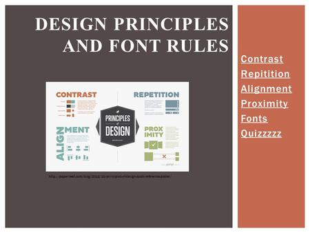 Contrast Repitition Alignment Proximity Fonts Quizzzzz DESIGN PRINCIPLES AND FONT RULES