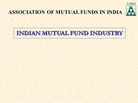 ASSOCIATION OF MUTUAL FUNDS IN INDIA INDIAN MUTUAL FUND INDUSTRY.