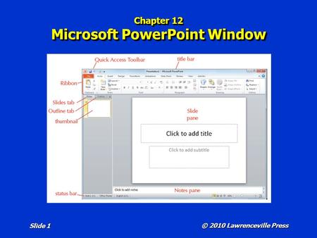 Chapter 12 Microsoft PowerPoint Window © 2010 Lawrenceville Press Slide 1.