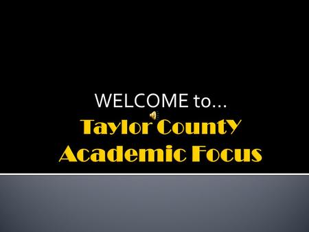 WELCOME to….  The Academic Focus Dress Code is the same as Taylor County High School.