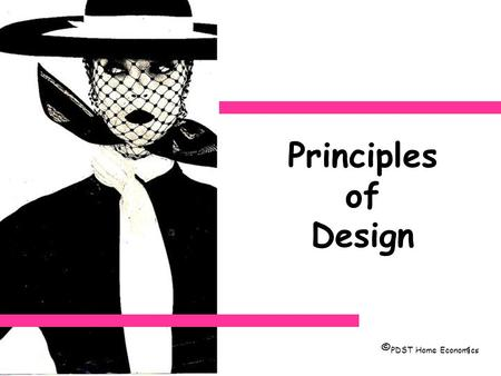 1 Principles of Design © PDST Home Economics. 2 Remember… Harmony ELEMENTS OF DESIGN Colour Shape Line Texture Pattern TOOLS PRINCIPLES OF DESIGN Balance.