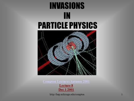 INVASIONS IN PARTICLE PHYSICS Compton Lectures Autumn 2001 Lecture 8 Dec 1 2001.