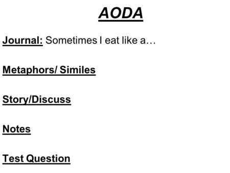 AODA Journal: Sometimes I eat like a… Metaphors/ Similes Story/Discuss Notes Test Question.
