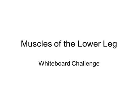 Muscles of the Lower Leg Whiteboard Challenge. Question #1 List two muscles responsible for plantar flexion.