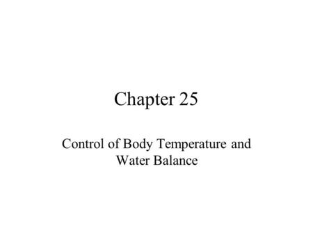 Control of Body Temperature and Water Balance