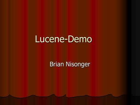 Lucene-Demo Brian Nisonger. Intro No details about Implementation/Theory No details about Implementation/Theory See Treehouse Wiki- Lucene for additional.