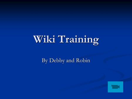 "Wiki Training By Debby and Robin. What's a wiki? wiki-wiki – is Hawaiian for ""quick"" wiki-wiki – is Hawaiian for ""quick"" A wiki is a type of website that."