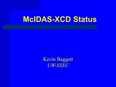 McIDAS-XCD Status Kevin Baggett UW-SSEC.  DVB-S = Digital Video Broadcast by Satellite  NWS changed to this system in March 2005  Software supplied.
