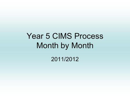 Year 5 CIMS Process Month by Month 2011/2012. CIMS Year 5 Due Dates Overview Enter Compliance Plan into Compliant Tracking Tool (Due September 30th) Child.