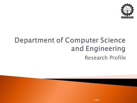 Research Profile CSED. The Department CSED A different view…