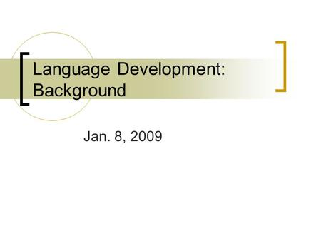 Language Development: Background Jan. 8, 2009. What is language? Text: systematic and conventional use of sounds (or signs or written symbols) for the.