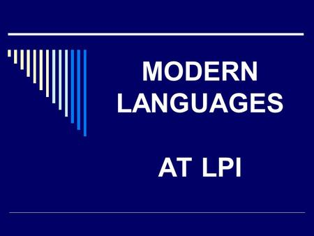 MODERN LANGUAGES AT LPI.  ENGLISH  GERMAN  SPANISH.