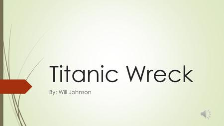Titanic Wreck By: Will Johnson The Titanic set sail April 11, 1912. It was 883 feet long.