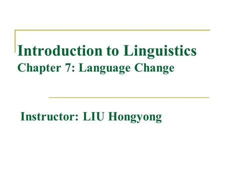 Introduction to Linguistics Chapter 7: Language Change