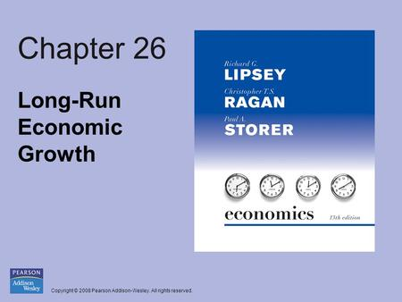 Copyright © 2008 Pearson Addison-Wesley. All rights reserved. Chapter 26 Long-Run Economic Growth.