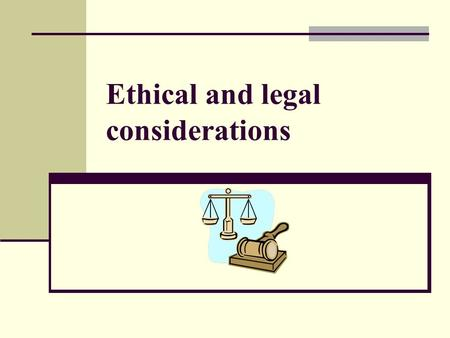 Ethical and legal considerations. Some tensions between the legal situation and real world situation Children are legal minors until the age of 18 Many.