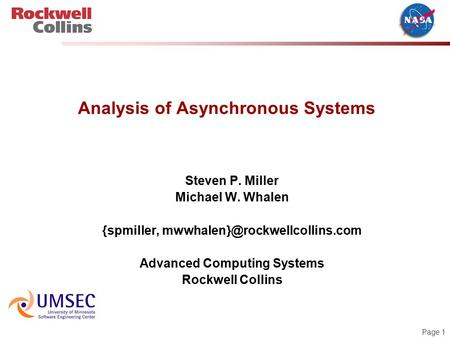 Page 1 Analysis of Asynchronous Systems Steven P. Miller Michael W. Whalen {spmiller, Advanced Computing Systems Rockwell.