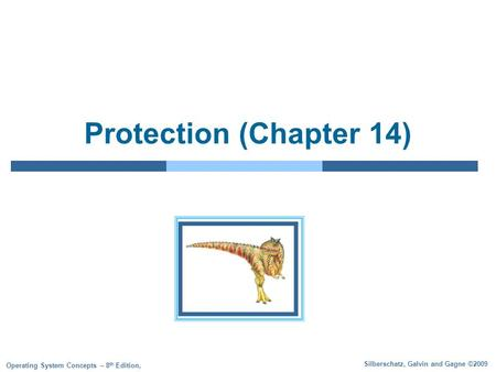Silberschatz, Galvin and Gagne ©2009 Operating System Concepts – 8 th Edition, Protection (Chapter 14)