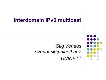 Interdomain IPv6 multicast Stig Venaas UNINETT. PIM-SM and Rendezvous Points Interdomain multicast routing is usually done with a protocol called PIM-SM.