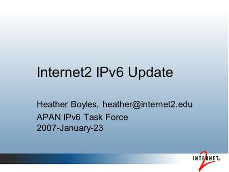 Internet2 IPv6 Update Heather Boyles, APAN IPv6 Task Force 2007-January-23.