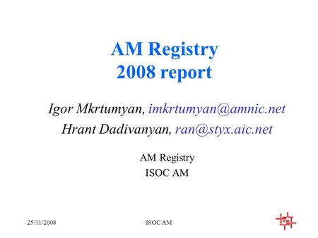 25/11/2008ISOC AM AM Registry 2008 report Igor Mkrtumyan, Hrant Dadivanyan, AM Registry ISOC AM.