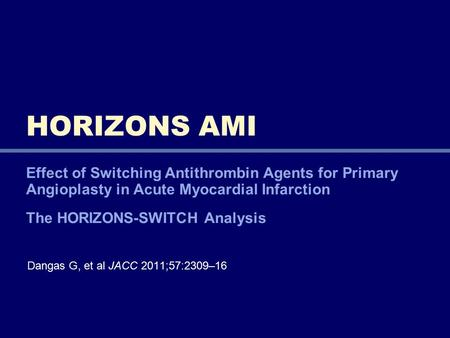 Effect of Switching Antithrombin Agents for Primary Angioplasty in Acute Myocardial Infarction The HORIZONS-SWITCH Analysis HORIZONS AMI Dangas G, et al.